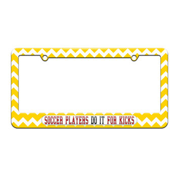 Soccer Players Do It For Kicks - License Plate Tag Frame - Yellow Chevrons Design