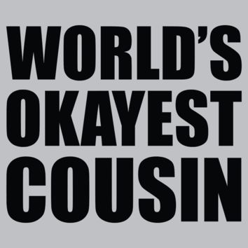 World's Okayest Cousin