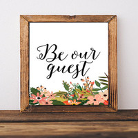 "PRINTABLE Art ""Be Our Guest"" Typography Art Print Welcome Art Print Floral Art Print Welcome Quote Hello Neighbors Floral Instant Download"