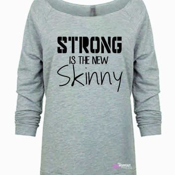 Strong Is The New Skinny gym Sweatshirt, Slouchy off shoulder workout Shirt