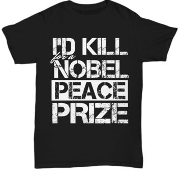 Sarcastic Funny Shirt for High School College Student Women Men Nobel Peace Prize