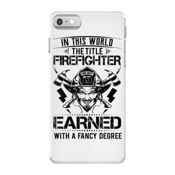 The Title Firefighter Not Earned From Fancy Degree iPhone 7 Case