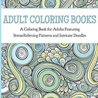 Adult Coloring Books: A Coloring Book for Adults Featuring Stress Relieving Patterns and Intricate Doodles