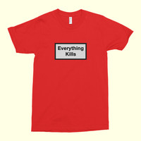 Everything Kills Unisex Tee