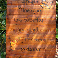 Whisper I Love You To A Butterfly And It Will Fly To Heaven To Deliver Your Message Wood SIgn Hand Painted