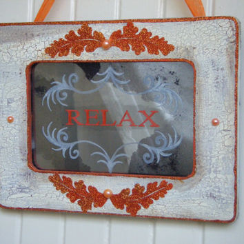 Relax Orange White Shabby Chic Vintage Style Antiqued Mirror Sign Cottage French Country Spa Massage Meditation