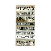 Always Be Yourself. Unless You Can Be A Mermaid. Then You Should Always Be A Mermaid - Reclaimed Wood Art Sign - 24-in x 12-in