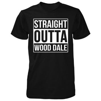 Straight Outta Wood Dale City. Cool Gift - Unisex Tshirt
