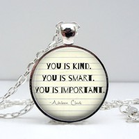 """""""You Is Kind, You Is Smart, You is Important"""" Quote Dome Pendant Necklace - Inspired by The Help"""