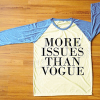 More Issues Than Vogue T-Shirt Funny T-Shirt Blue Sleeve Tee Shirt Women Tee Shirt Men Tee Shirt Raglan Tee Shirt Baseball Tee Shirt S,M,L