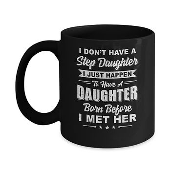 I DON'T HAVE A STEP DAUGHTER Dad Husband Fathers Day Mug
