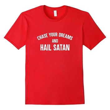 Chase Your Dreams Hail Satan Funny Devil T-Shirt