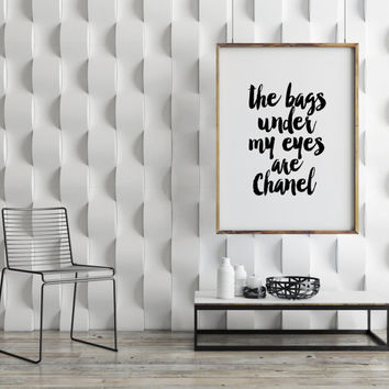 PRINTABLE Art, The Bags Under My Eyes Are Chanel,Coco Chanel Quote,Chanel Poster,Fashion Art,Fashionista,Typography Poster,Gallery Wall Art