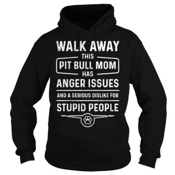 Walk away this pitbull mom has anger issues youth shirt Hoodie