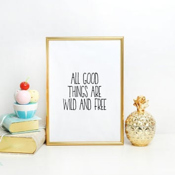Quote Print » Inspirational Print » Tribal Print » Home Decor » Digital Print All Good Things Are Wild And Free Print Nursery Print