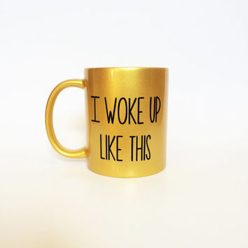 I Woke Up Like This Coffee Cup, Coffee Mug, Coffee Cup, Gold Coffee Cup, Gold Mug, Gold Cup, I Woke Up Like This, Beyonce Mug, Beyonce Cup