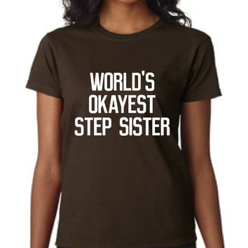 Awesome World's Okayest Step Sister Great Shirt for Step Sisters Show Your Love Makes Awesome Christmas New Marriage Gift Step Sister Shirt