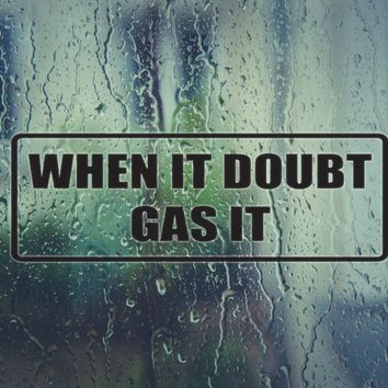 When it doubt gas it Vinyl Decal (Permanent Sticker)
