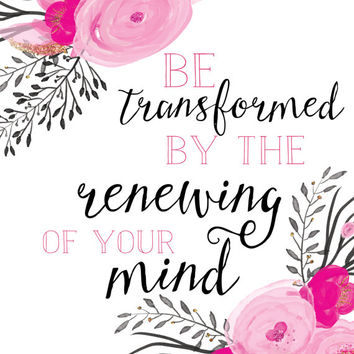 Be Transformed By the Renewing of Your Mind Print / Pink Floral Print / Scripture Print / Bible Verse Print / Romans 12:2  / Bible Prints