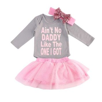Ain't No Daddy Like The One I Got Infant Baby Onesuit And Tutu Skirt