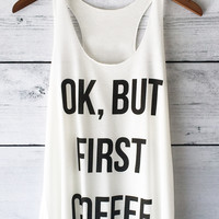 Ok, But First Coffee White Tank Top With Large Print