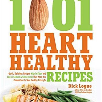 1,001 Heart Healthy Recipes: Quick, Delicious Recipes High in Fiber and Low in Sodium