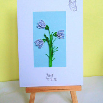 Just because card, greeting card, quilled card, blank card, friendship card, thinking of you card, hello card, card for friend, floral card