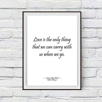 Quote Print, Printable wall art decor poster - inspirational love quotes, digital - Louisa May Alcott Little Women Love is the only thing