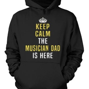 Keep Calm The Musician Dad Is Here. Cool Gift - Hoodie