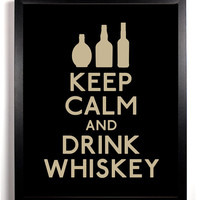 Keep Calm and Drink Whiskey (Whiskey Bottles) 8 x 10 Print Buy 2 Get 1 FREE Keep Calm and Carry On Keep Calm Art Parody