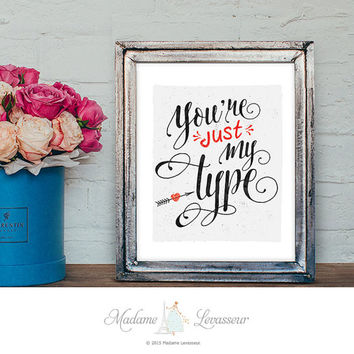 printable art You are just my type printable quote valentine art print instant download art print retro script font love note romantic ecard