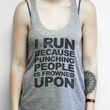 I Run Because Punching People is Frowned Upon on an Athletic Grey Racerback