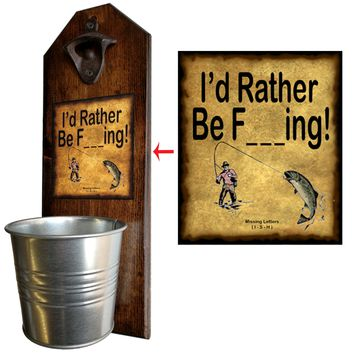 I'd Rather Be F- - - ng Bottle Opener and Cap Catcher, Wall Mounted