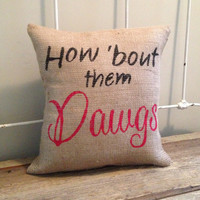 Burlap Pillow  How Bout them Dawgs  UGA by TwoPeachesDesign