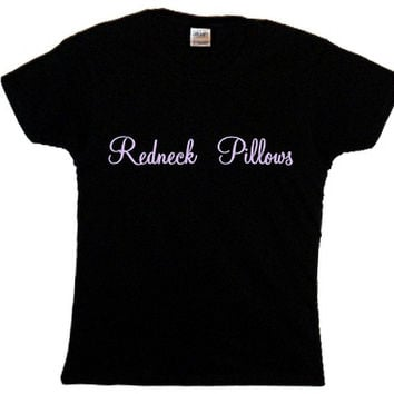 Redneck Pillows Ladies T-Shirt, Funny Message Tee, Country Girl Apparel, Country  Stuff, Quote Saying Shirt, Women's Vintage