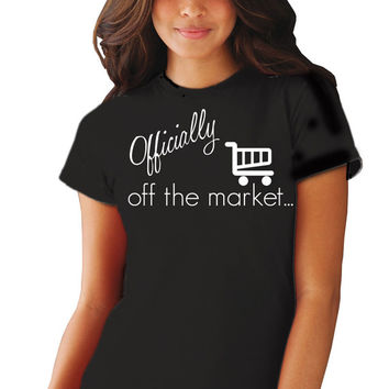 Officially Off the Market- Funny Wedding T-Shirt for Women Bachelorette Party