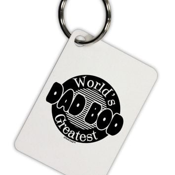 Worlds Greatest Dad Bod Aluminum Keyring Tag by TooLoud