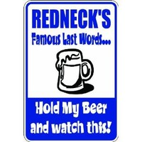 "(Misc68) Redneck Famous Last Words Humorous Novelty Parking Sign 9""x12"" Aluminum"