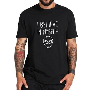 Personal Designed Alien T Shirt Men I Believe In Myself Novelty Summer Casual Top Cloth 100% Cotton Hipster Shirts Drop Ship