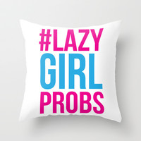 Lazy Girl Probs Throw Pillow by LookHUMAN