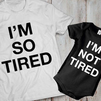 Im so tired, Im not  tired, matching outfits, mommy and me, daddy and me, shirts UNISEX