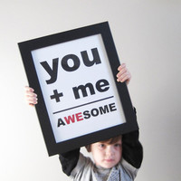 You Plus Me Equals Awesome Awesome Print by pumpkinandbutterfly
