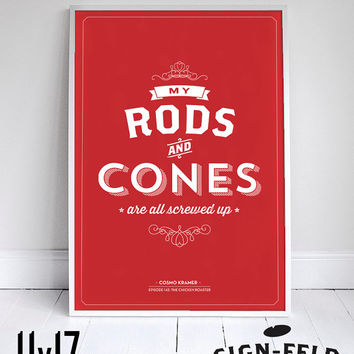 My Rods and Cones are all screwed up - Seinfeld Poster - Kramer Quote - Home Decor - 11x17""