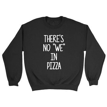 There's no we in pizza all about pizza funny humor pizza saying food lover gift idea Crewneck Sweatshirt