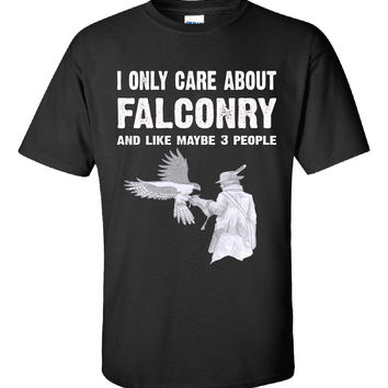 I Only Care About Falconry And Maybe 3 People Funny Novelty - Unisex Tshirt