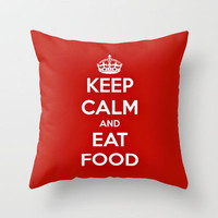 Keep Calm & Eat Food. Throw Pillow by Abigail Ann | Society6