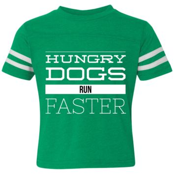 Hungry Dogs Run Faster Toddler Football Fine Jersey T-Shirt