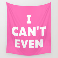I CAN'T EVEN (Hot Pink) Wall Tapestry by CreativeAngel