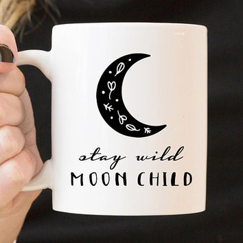 Stay Wild Moon Child - Coffee Mug, Quote Mug, 11 or 15 Ounce Coffee Cup, Cute Coffee Mug, Office Mug, Moon Mug, Boho Mug, Stay Wild
