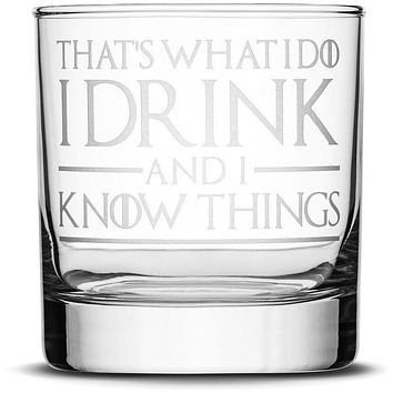 Whiskey Glass with Game of Thrones Quote, That's What I Do I Drink and I Know Things